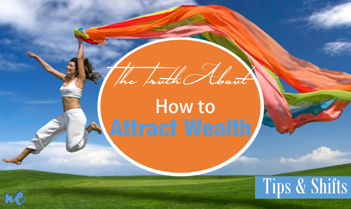 The Truth About How to Attract Wealth: Tips and Shifts