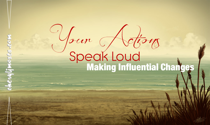 Your Actions Speak Loud: Making Influential Changes