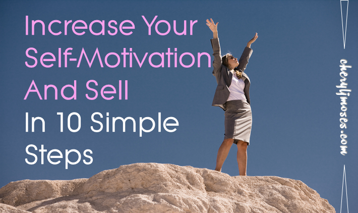 Increase Your Self-Motivation and Sell in 10 Simple Steps