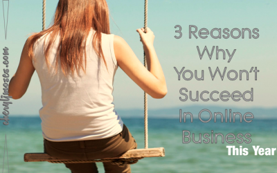 3 Reasons Why You Won't Succeed In Online Business This Year