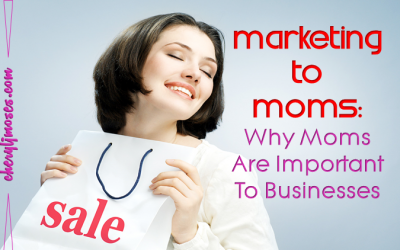 Marketing to Moms: Why Moms Are Important To Businesses