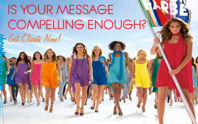 Is Your Message Compelling Enough? Get Clients Now!
